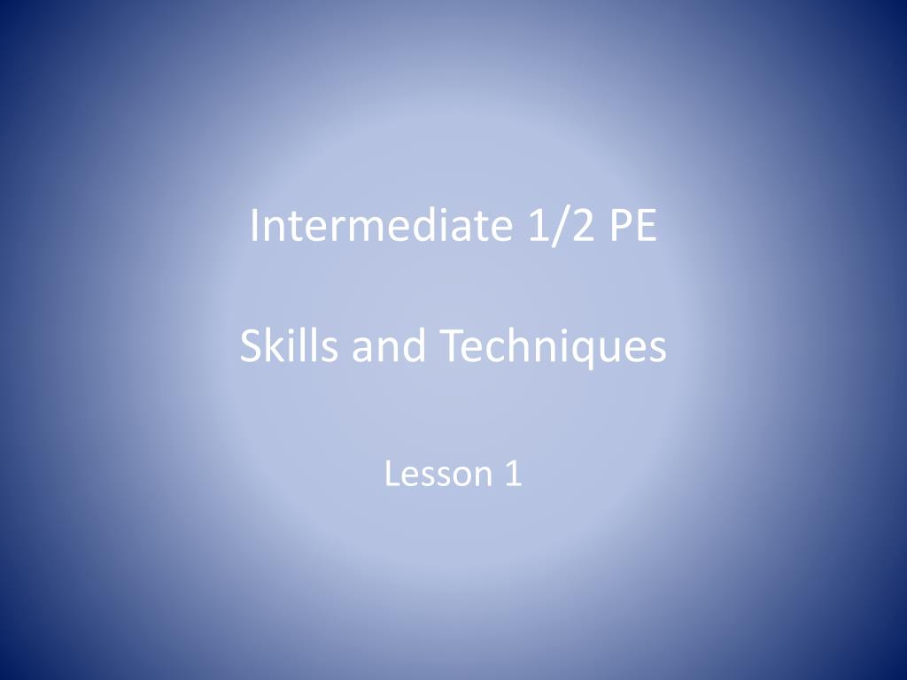 intermediate 1 2 pe skills and techniques l.
