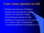 public safety specifics for gis