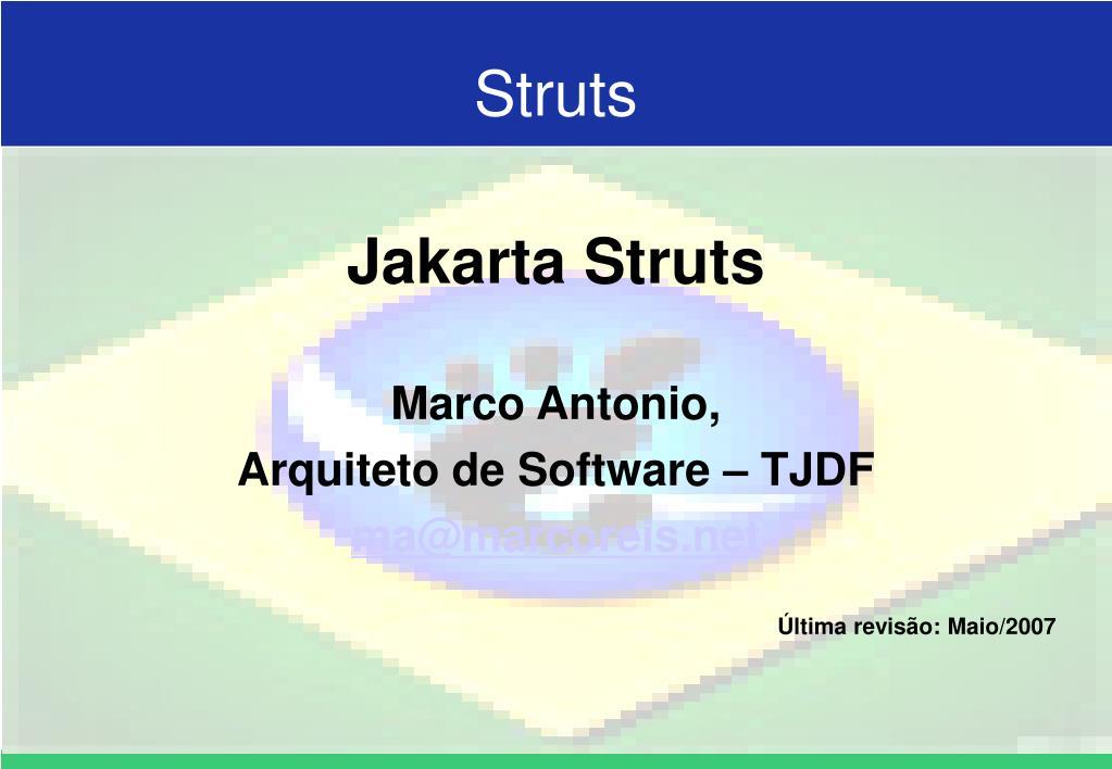 jakarta struts marco antonio arquiteto de software tjdf ma@marcoreis net ltima revis o maio 2007 l.