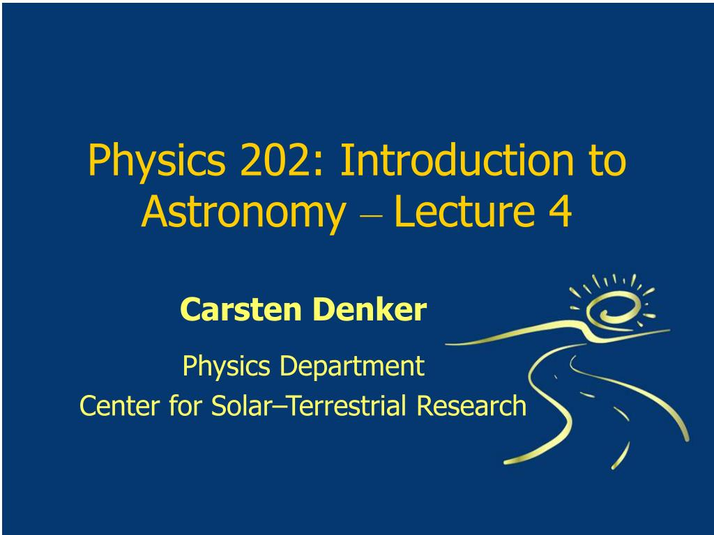 physics 202 introduction to astronomy lecture 4 l.