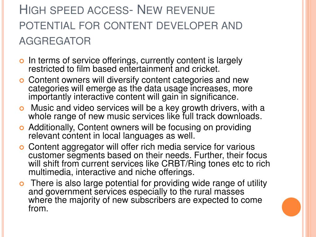 High speed access- New revenue potential for content developer and aggregator