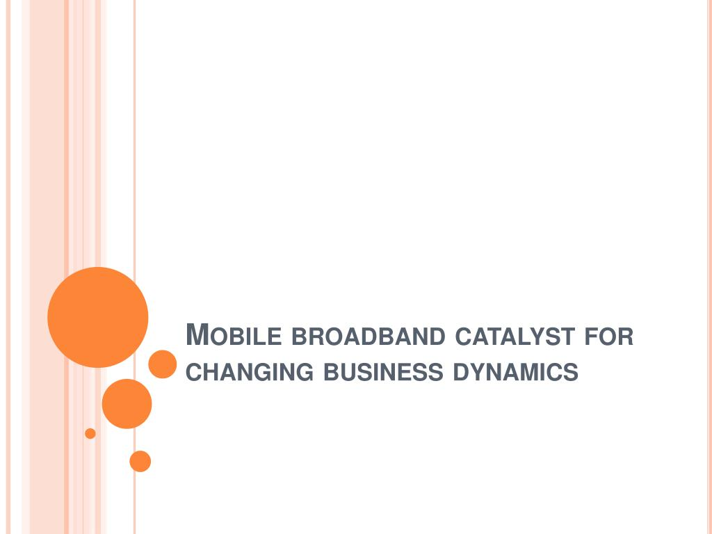 Mobile broadband catalyst for changing business dynamics