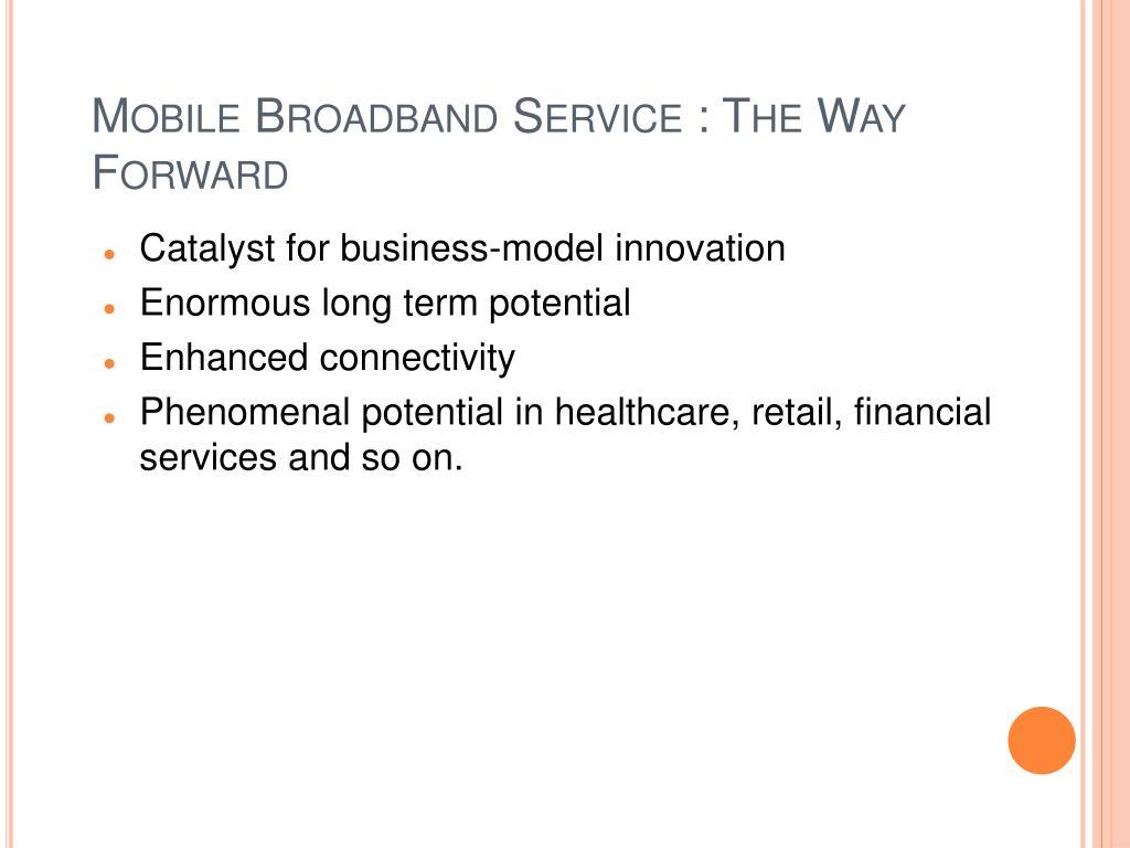 Mobile Broadband Service : The Way Forward