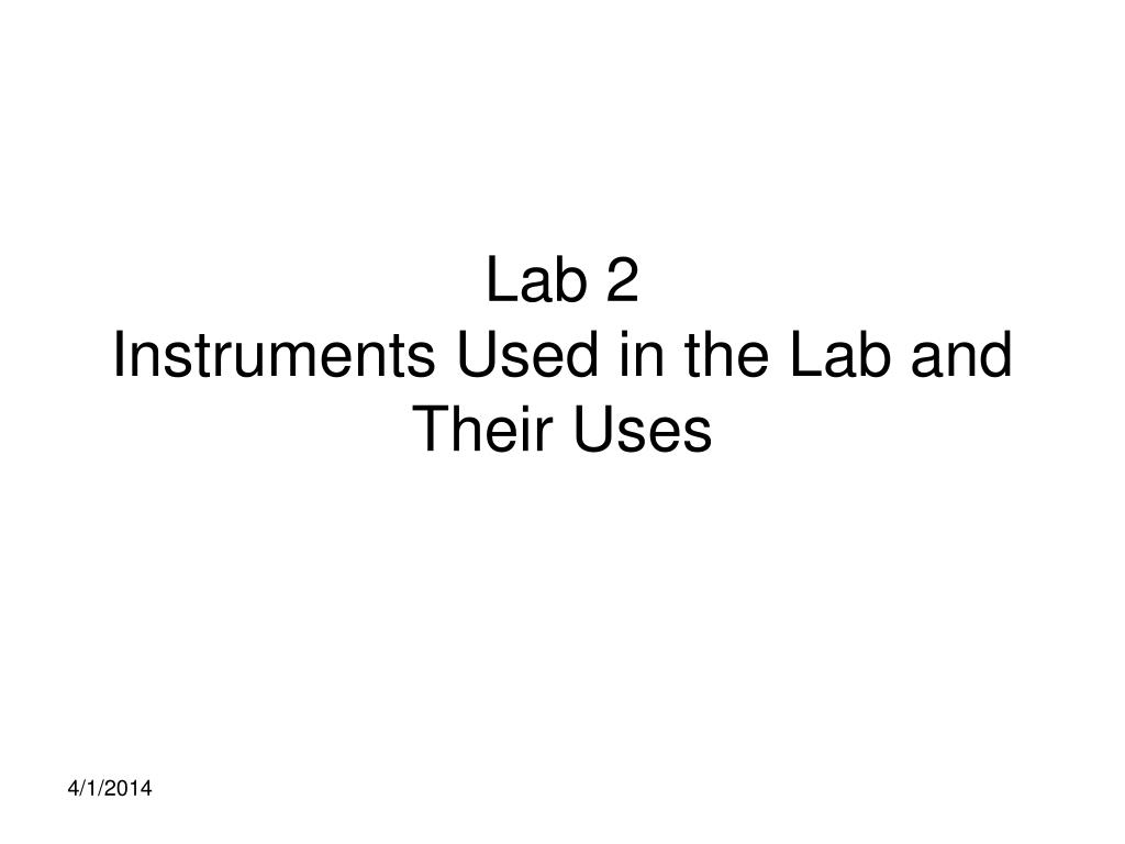 lab 2 instruments used in the lab and their uses l.