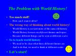 the problem with world history