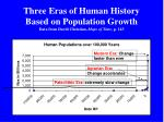 three eras of human history based on population growth data from david christian maps of time p 143