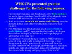 whgces presented greatest challenges for the following reasons