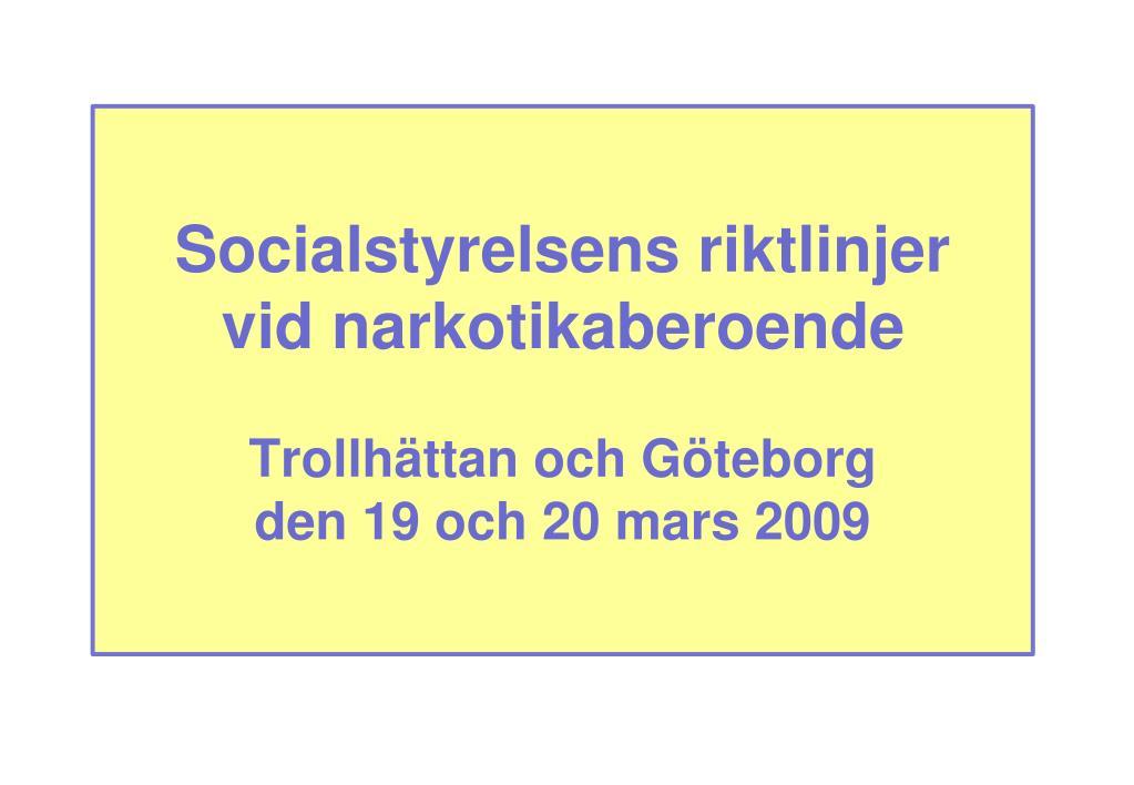 socialstyrelsens riktlinjer vid narkotikaberoende trollh ttan och g teborg den 19 och 20 mars 2009 l.