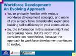 workforce development an evolving approach