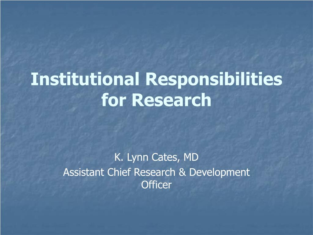 institutional responsibilities for research l.