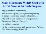 math models are widely used with great success for such purposes
