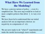 what have we learned from the modeling