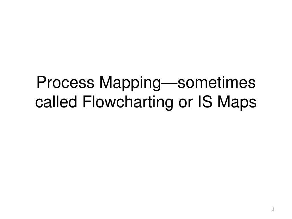 process mapping sometimes called flowcharting or is maps l.