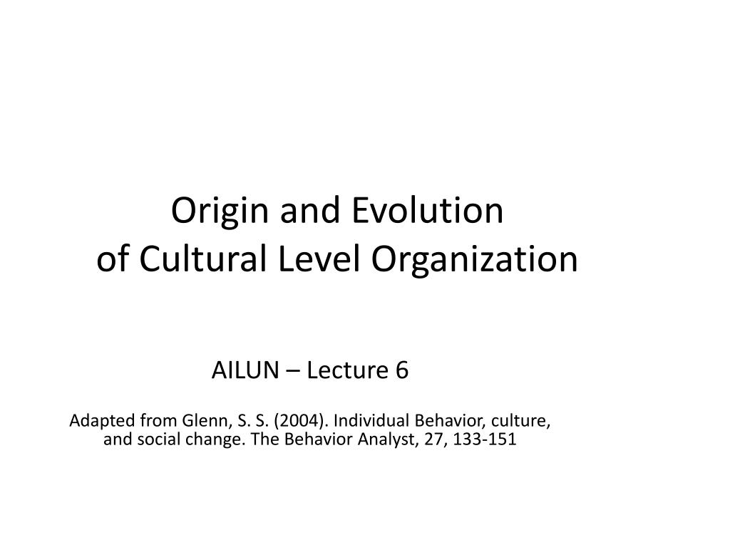 origin and evolution of cultural level organization l.