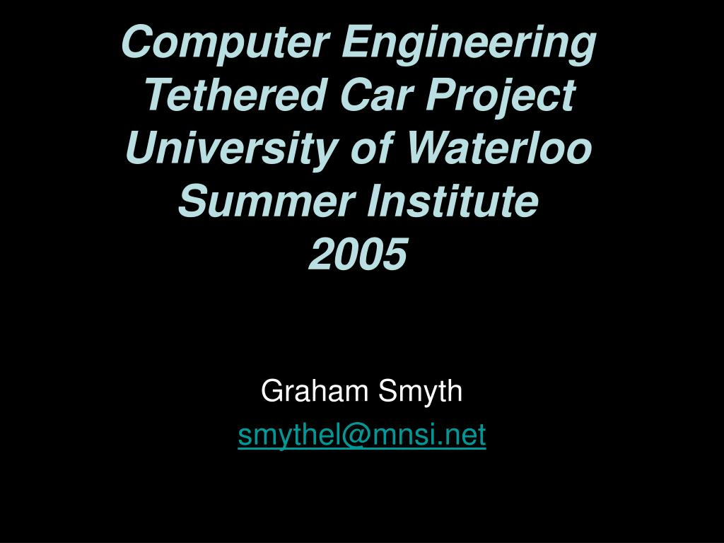 computer engineering tethered car project university of waterloo summer institute 2005 l.