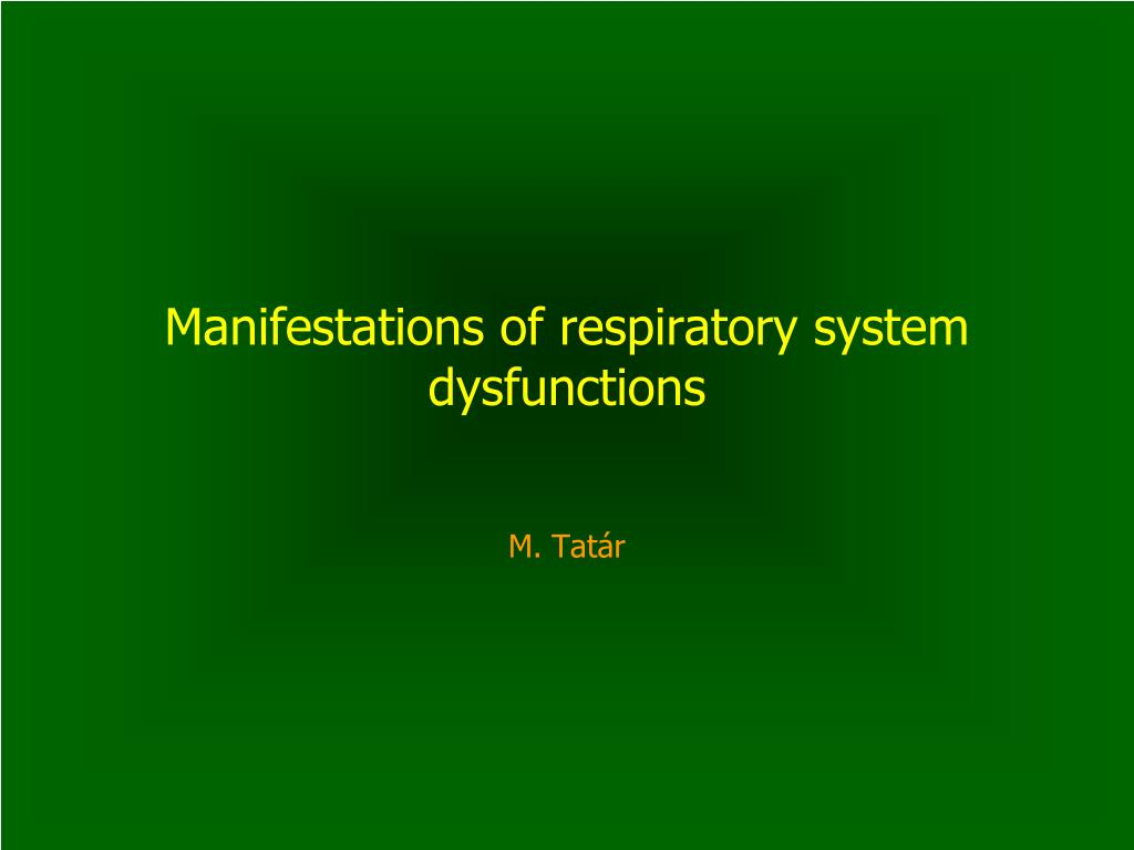 manifestations of respiratory system dysfunctions l.