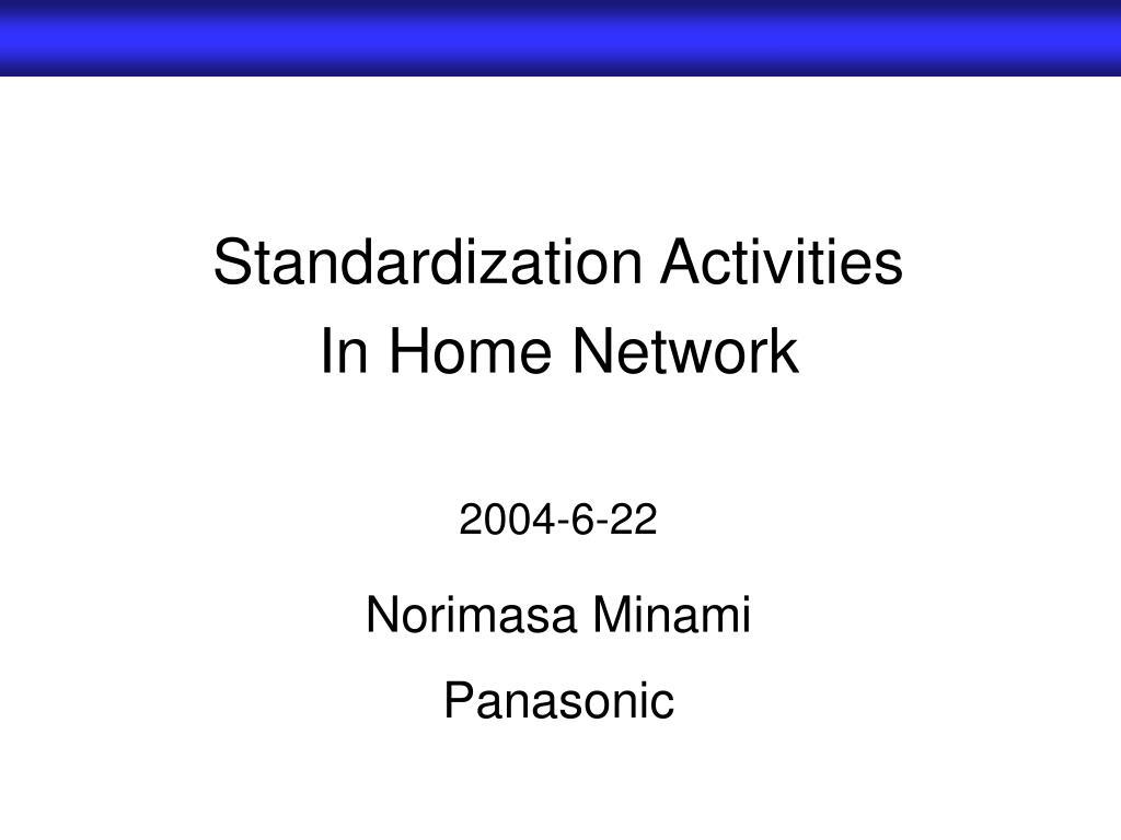 standardization activities in home network 2004 6 22 norimasa minami panasonic l.