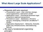 what about large scale applications