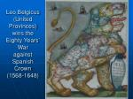 leo belgicus united provinces wins the eighty years war against spanish crown 1568 1648