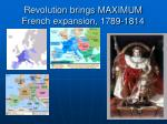 revolution brings maximum french expansion 1789 1814