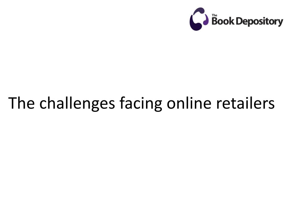 The challenges facing online retailers