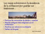 los mayas sobrevivieron la decadencia de la civilizacion por guardar sus tradiciones