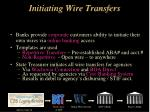 initiating wire transfers