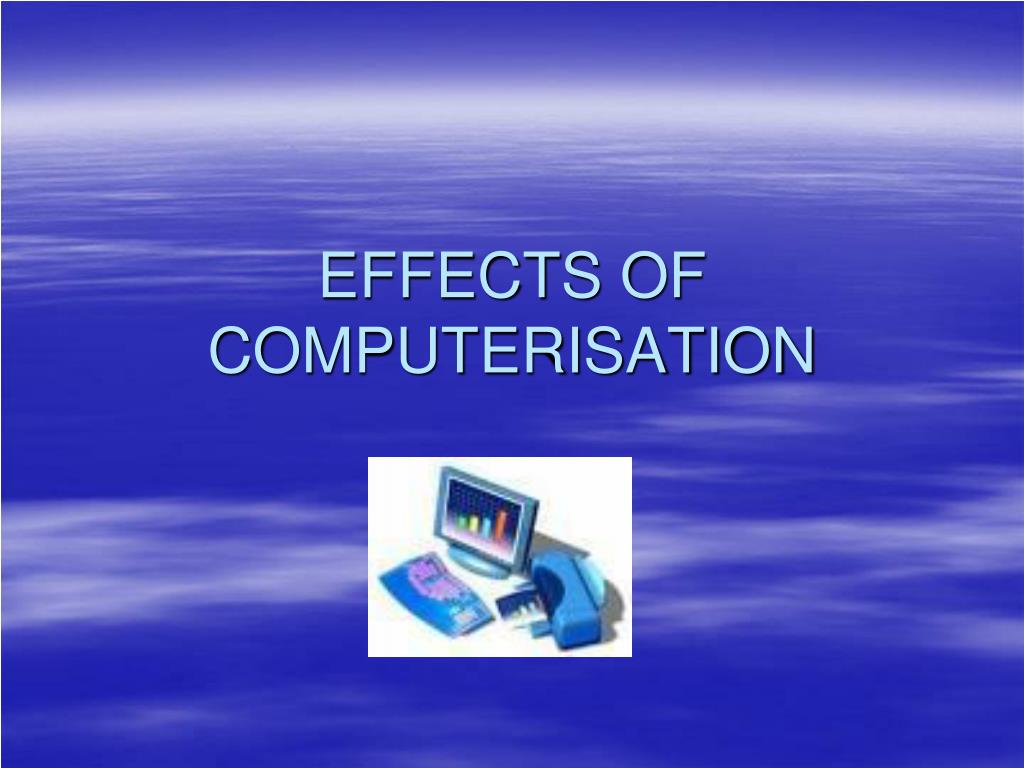 effects of computerisation l.