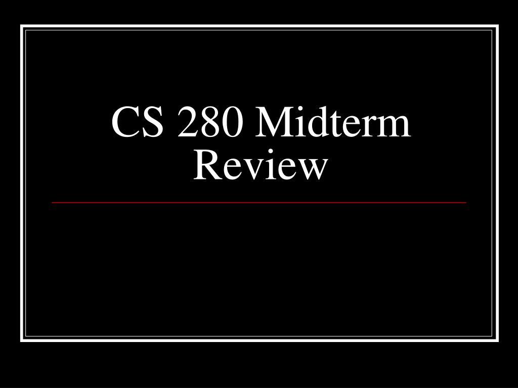 cs 280 midterm review l.