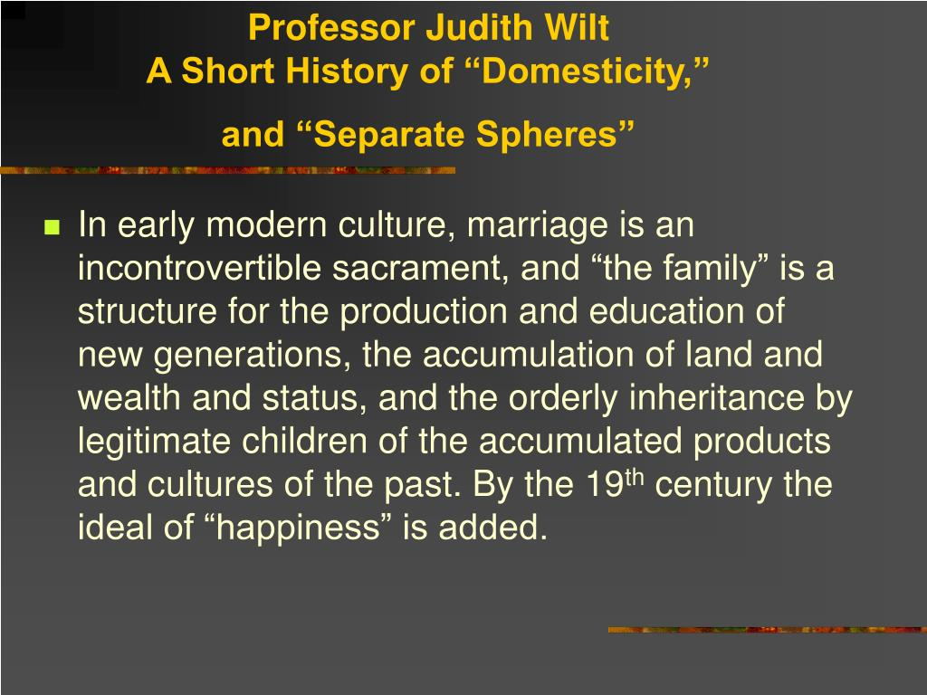 professor judith wilt a short history of domesticity and separate spheres l.