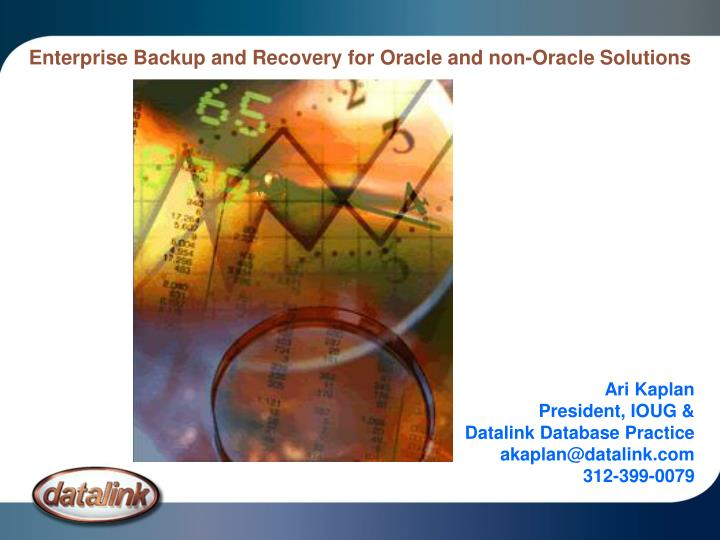 Enterprise backup and recovery for oracle and non oracle solutions