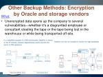 other backup methods encryption by oracle and storage vendors
