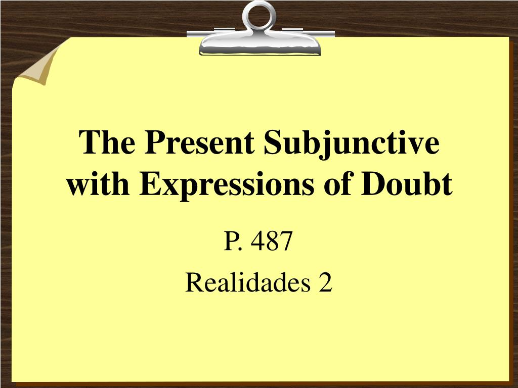 the present subjunctive with expressions of doubt l.