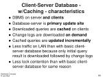 client server database w caching characteristics