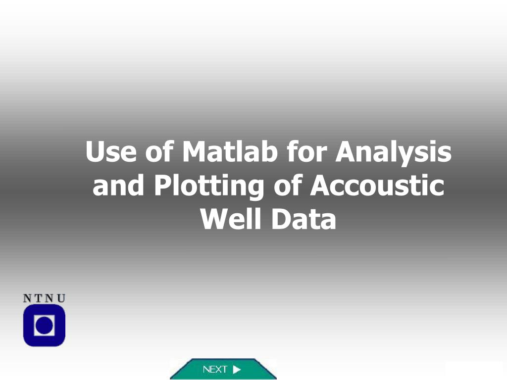 use of matlab for analysis and plotting of accoustic well data l.