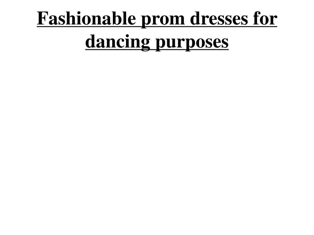fashionable prom dresses for dancing purposes l.