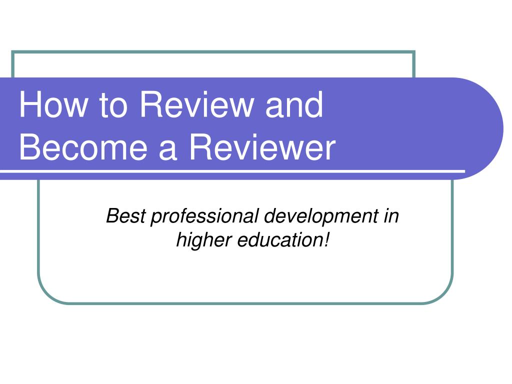 how to review and become a reviewer l.