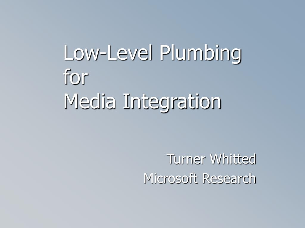 low level plumbing for media integration l.
