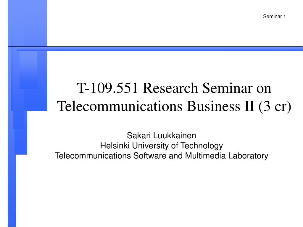 t 109 551 research seminar on telecommunications business ii 3 cr l.