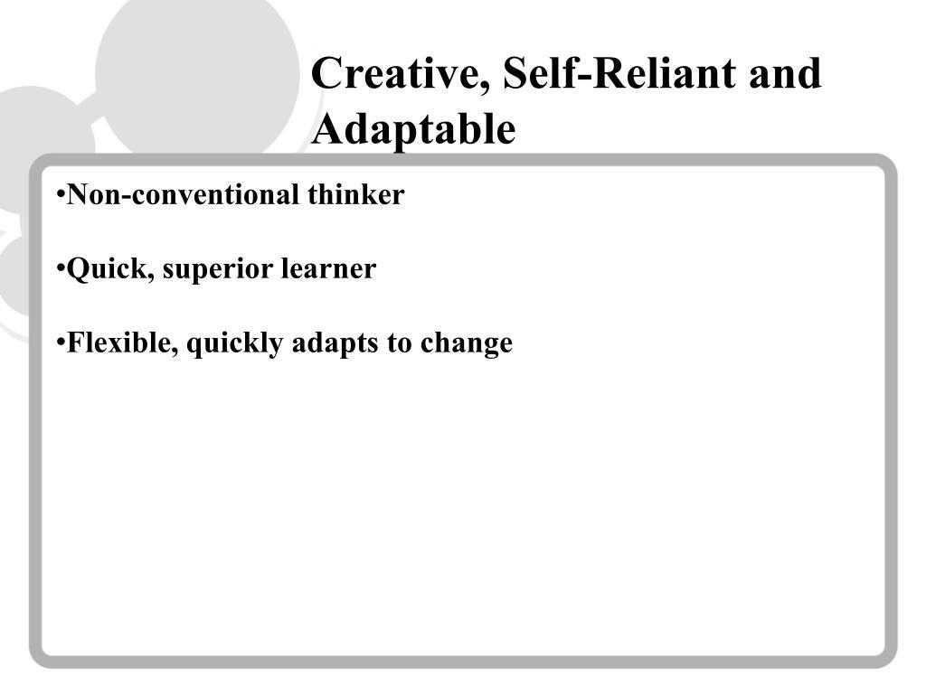 Creative, Self-Reliant and Adaptable