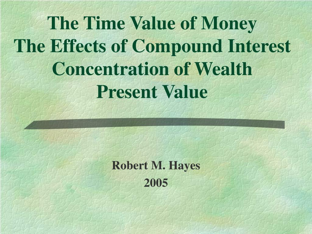 the time value of money the effects of compound interest concentration of wealth present value l.