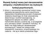 rozw j funkcji mowy jest nierozerwalnie zwi zany z kszta towaniem si wy szych funkcji psychicznych