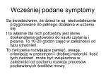 wcze niej podane symptomy
