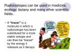 radioisotopes can be used in medicine ecology botany and many other scientific fields