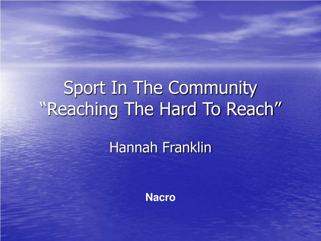 sport in the community reaching the hard to reach l.