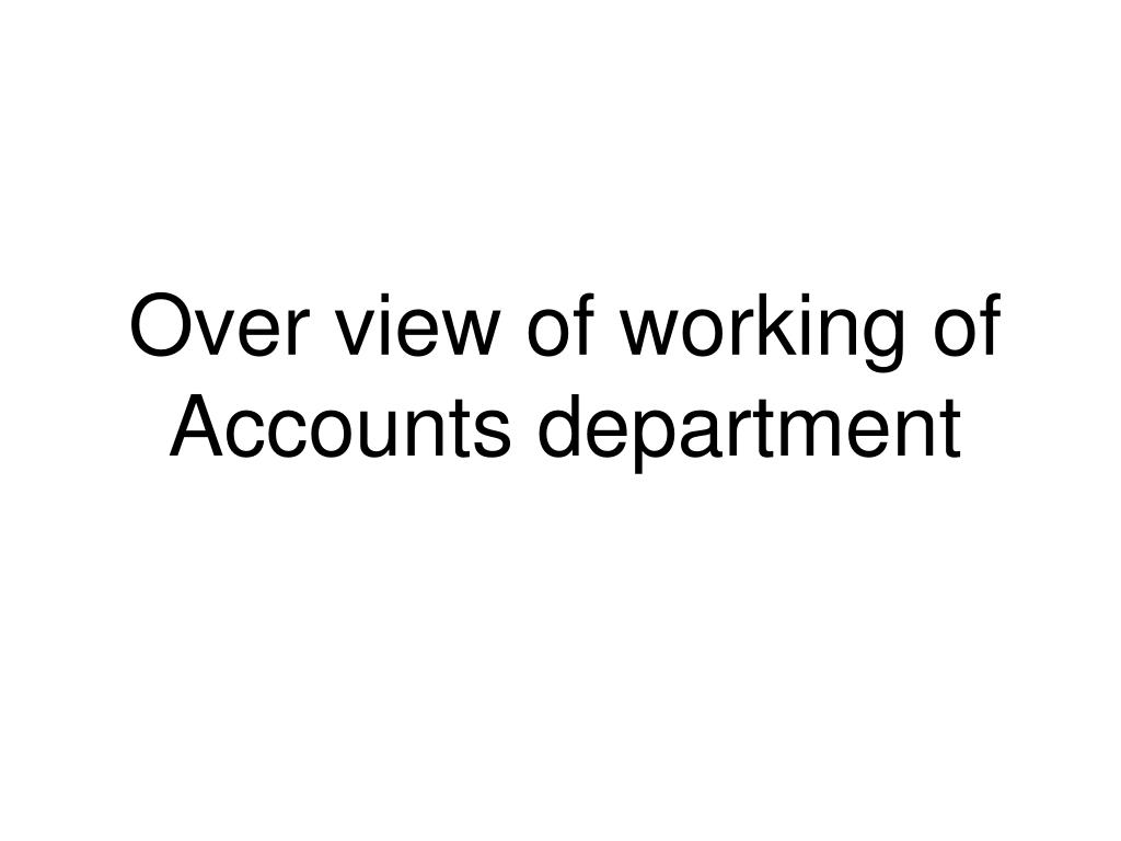 over view of working of accounts department l.