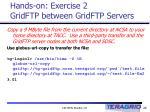 hands on exercise 2 gridftp between gridftp servers