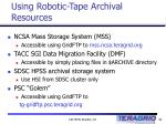 using robotic tape archival resources