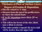 thickness of plow or surface layer degree of erosion deposition