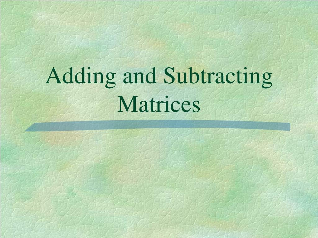 adding and subtracting matrices l.